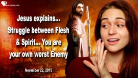 2015-11-22 - The worst Enemy are you yourself-Struggle between Flesh and Spirit-Love Letter from Jesus Christ