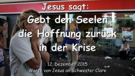 2015-12-12 - Jesus sagt - Gebt den Seelen die Hoffnung zurueck in der Krise