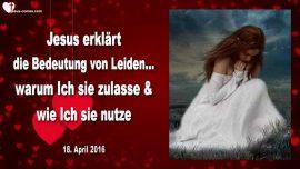 2016-04-18 - Bedeutung von Leiden-Warum wird Leid zugelassen-Zwecke-Nutzen-Gnaden Liebesbrief von Jesus