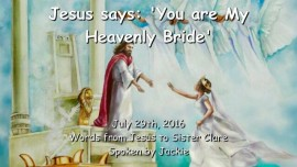 2016-07-29 - Jesus says - You are My Heavenly Bride