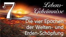 JESUS offenbart LEBENS-GEHEIMNISSE... 7. Die vier Epochen der Welten- und Erden-Schoepfung