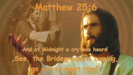 Matthew 25:6... And at Midnight a cry was heart... 'See the Bridegroom is coming, go out to meet Him!' - Trumpet Call of God