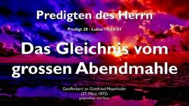 PREDIGTEN DES HERRN-28-Lukas-14_16-24-DAS GROSSE ABENDMAHL SCHEIDET WUERDIGE UND UNWUERDIGE-Wiederkunft Christi-Gottfried Mayerhofer-1280