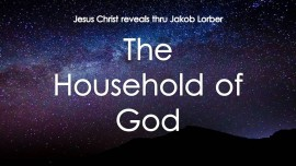 The HOUSEHOLD Of GOD - revealed to Jakob Lorber