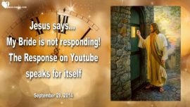 2014-09-28 - My Bride is not responding-Response on Youtube-Bride of Christ-Wake up-Love Letter from Jesus
