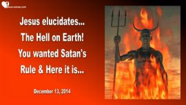 2014-12-13 - Coming Hell on Earth-You wanted Satans Rule and here it is-Love Letter from Jesus