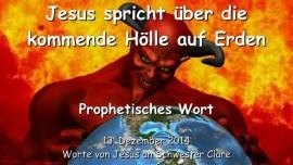 2014-12-13 - JESUS SPRICHT ueber die kommende Hoelle auf Erden
