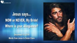 2014-12-13 - Jesus calls Come back-Now or Never My Bride-Where is your allegiance-Love Letter from Jesus