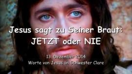 2014-12-13 - Jesus sagt zu Seiner Braut - JETZT oder NIE - Wo ist deine Loyalitaet Meine Braut - Liebesbriefe von Jesus