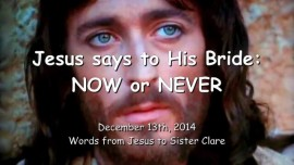 2014-12-13 - Jesus says to His Bride - NOW or NEVER - Where is your Allegiance My Bride