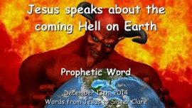 2014-12-13 - Jesus speaks about the Coming Hell on Earth