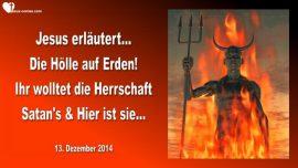 2014-12-13 - Kommende Hoelle auf Erden-Ihr wolltet die Herrschaft Satans und hier ist sie-Liebesbrief von Jesus