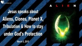 2015-03-05 - Aliens-Clones-Planet X-Tribulation-How to stay under Gods Protection-Love Letter from Jesus