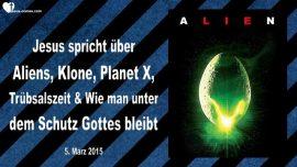 2015-03-05 - Aliens-Klone-Planet X-Truebsalszeit-Unter dem Schutz Gottes bleiben-Liebesbrief von Jesus
