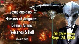 2015-03-08 - Hammer of Judgment-Demon Alien Agenda-Volcanos-Hell-Great Tribulation-Love Letter from Jesus-Rhema
