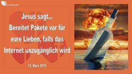 2015-03-13 - Pakete vorbereiten-Bitte von Jesus-Truebsalszeit-Botschaften von Jesus-Liebesbrief von Jesus