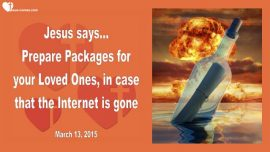 2015-03-13 - Prepare Packages-Request from Jesus-Tribulation-Messages from Jesus-Love Letter from Jesus