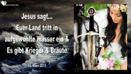 2015-03-15 - Aufgewuehlte Wasser-Amerika-Es gibt Krieger und Braeute-Liebesbrief von Jesus