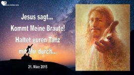 2015-03-21 - Braut Christi-Haltet euren Tanz mit Jesus durch-Uebergebt eure Lieben Jesus-Liebesbrief von Jesus