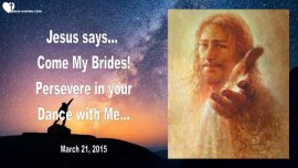 2015-03-21 - Bride of Christ-Persevere-Dancing with Jesus-Relationship with Jesus-Love Letter from Jesus