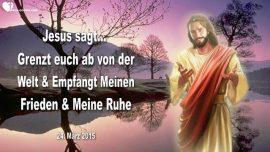 2015-03-24 - Abgrenzen-Aus der Welt zuruckziehen-Friede Gottes-Ruhen in Jesus-Liebesbrief von Jesus