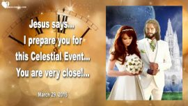2015-03-29 - Celestial Wedding in Heaven-Rapture-Jesus and Bride-Bride of Christ-Love Letter from Jesus