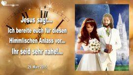 2015-03-29 - Hochzeit im Himmel-Entruckung nahe-Jesus und Braut-Braut Christi-Liebesbrief von Jesus