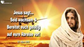 2015-03-31 - Geistig vorbereiten auf Entruckung Abreise-Wache halten-Wachsamkeit-Liebesbrief von Jesus