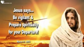 2015-03-31 - Prepare spiritually for the Rapture Departure-Keep Vigil-Vigilance-Love Letter from Jesus