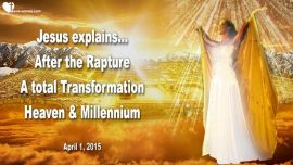 2015-04-01 - After the Rapture-A total Transformation-Heaven and Millennium-Love Letter from Jesus