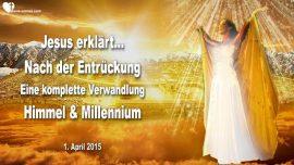 2015-04-01 - Nach der Entruckung-Eine komplette Verwandlung-Himmel und Millennium-Liebesbrief von Jesus
