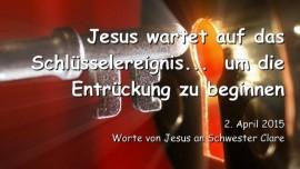 2015-04-02 - JESUS WARTET AUF das Schluesselereignis, um die Entrueckung zu beginnen