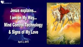 2015-04-02 - Jesus is on His Way-Rapture-Mind Control Technology-Signs of Love-Love Letter from Jesus