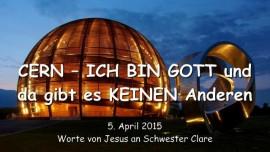 2015-04-05 - Jesus sagt zu Cern - Ich bin Gott da gibt es keinen Anderen