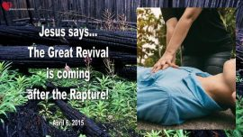2015-04-06 - The Great Revival is coming after the Rapture-Jewish People-Love Letter from Jesus