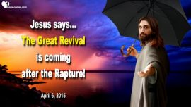 2015-04-06 - The Great Revival is coming after the Rapture-The Jews-Matthew 24-Love Letter from Jesus Christ