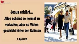 2015-04-07 - Alles scheint ganz normal zu verlaufen-Vieles geschieht hinter den Kulissen-Liebesbrief von Jesus