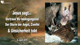 2015-04-08 - Bedingungsloses Vertrauen in Jesus-Tobender Sturm-Angst-Zweifel-Unsicherheit-Liebesbrief von Jesus