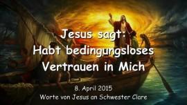 2015-04-08 - Jesus sagt - Habt bedingungsloses Vertrauen in Mich