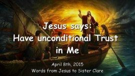2015-04-08 - Jesus says - Have unconditional Trust in Me