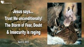2015-04-08 - Unconditional Trust in Jesus-Battle Storm is raging-Fear-Doubt-Insecurity-Love Letter from Jesus
