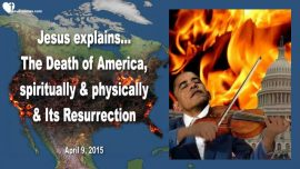 2015-04-09 - Death of America-Spiritually and physically-Resurrection ov America-Barack Obama-Love Letter from Jesus