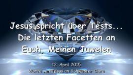 2015-04-12 - Jesus spricht ueber Tests - Die letzten Facetten an Meinen Juwelen