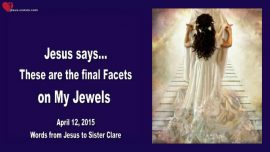 2015-04-12 - Trials-The final Facets on My Jewels-Gem-Bride of Christ-Love Letter from Jesus