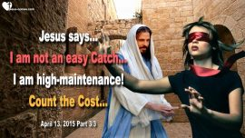 2015-04-13 - Cost of a Relationship with Jesus is not an easy Catch-high-maintenance-Love Letter from Jesus