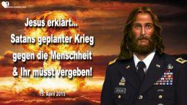 2015-04-15 - Satans geplanter Krieg gegen die Menschheit-Vergebung-Liebesbrief von Jesus Christus