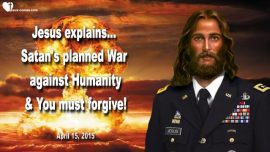 2015-04-15 - Satans planned War against Humanity-Forgiveness-Love Letter from Jesus Christ