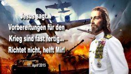 2015-04-17 - Vorbereitung für Krieg sind abgeschlossen-Nicht richten-Kreuz tragen-Liebesbrief von Jesus helfen