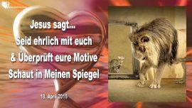 2015-04-18 - Ehrlichkeit-Ehrlich sein-Motive erkennen-Blick in den Spiegel Gottes-Liebesbrief von Jesus
