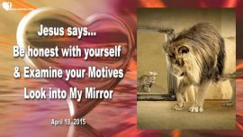 2015-04-18 - Honesty-Examine Motives-Confession Truth-Look into Gods Mirror-Love Letter from Jesus